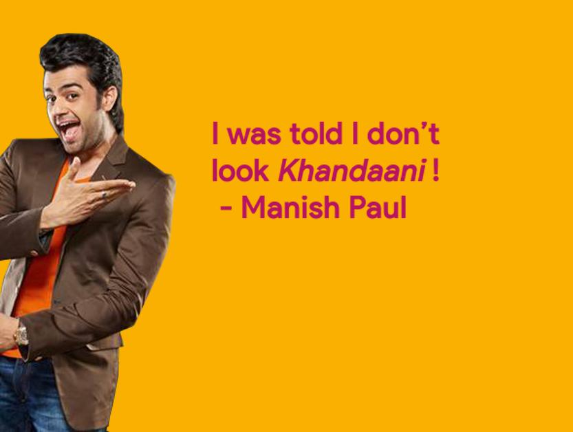 I was told I don't look Khandaani: Manish Paul
