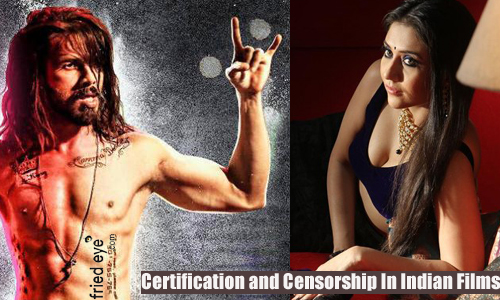 Certification and Censorship In Indian Cinema– The Way Ahead