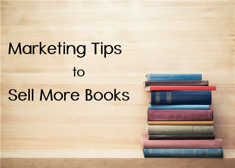 Marketing Tips to Sell More Books: