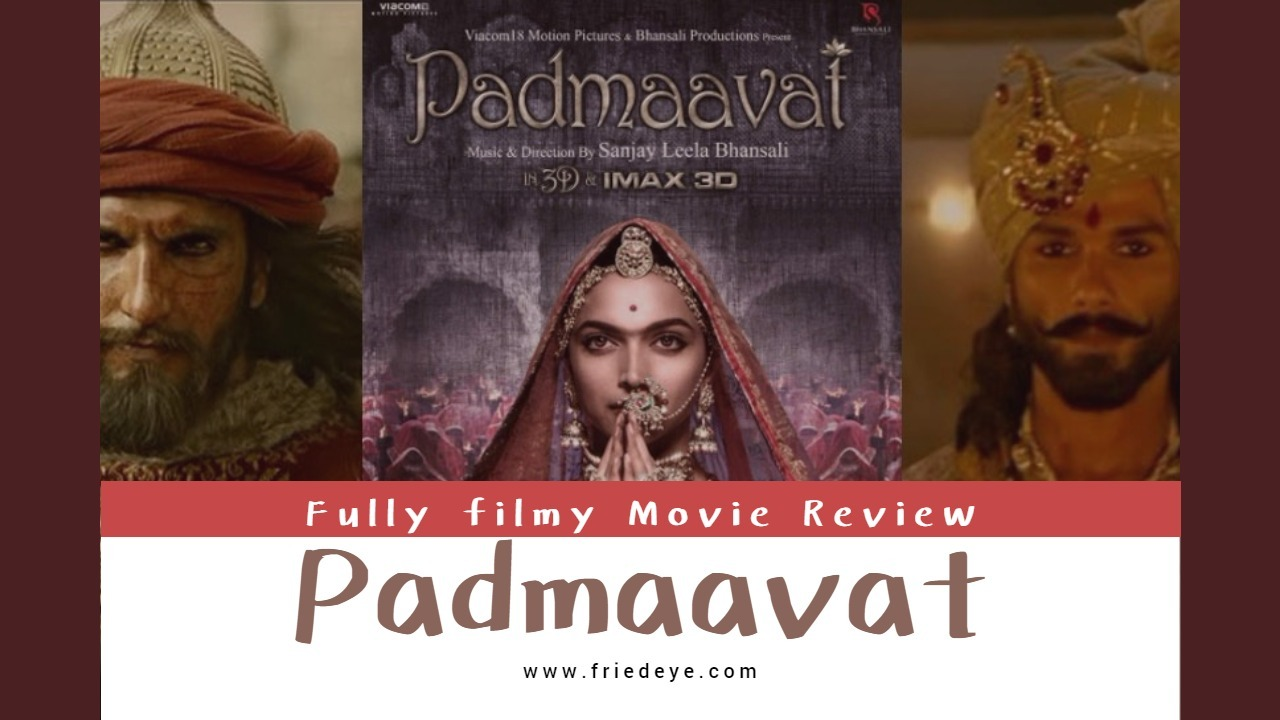 Padmaavat – Is It Worth The Hype
